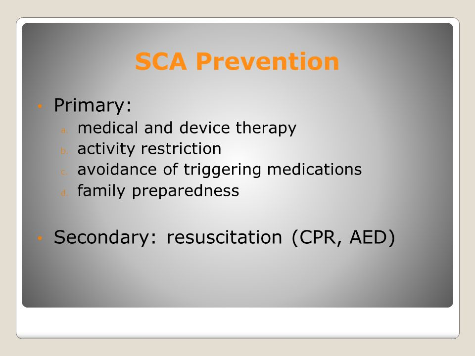 SCA Prevention Primary: Secondary: resuscitation (CPR, AED)