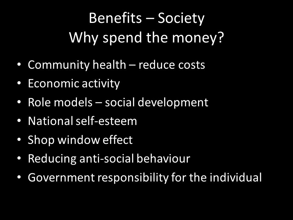 Benefits – Society Why spend the money
