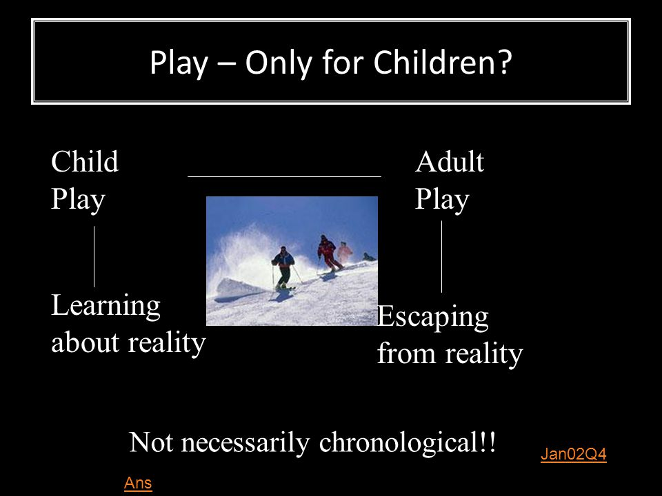 Play – Only for Children