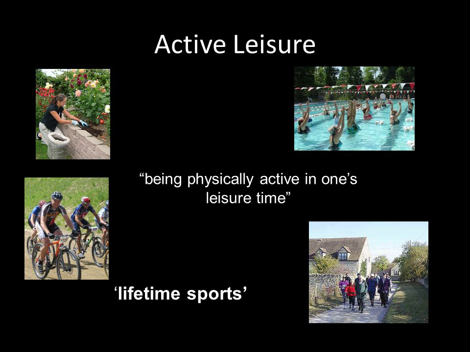 being physically active in one's leisure time