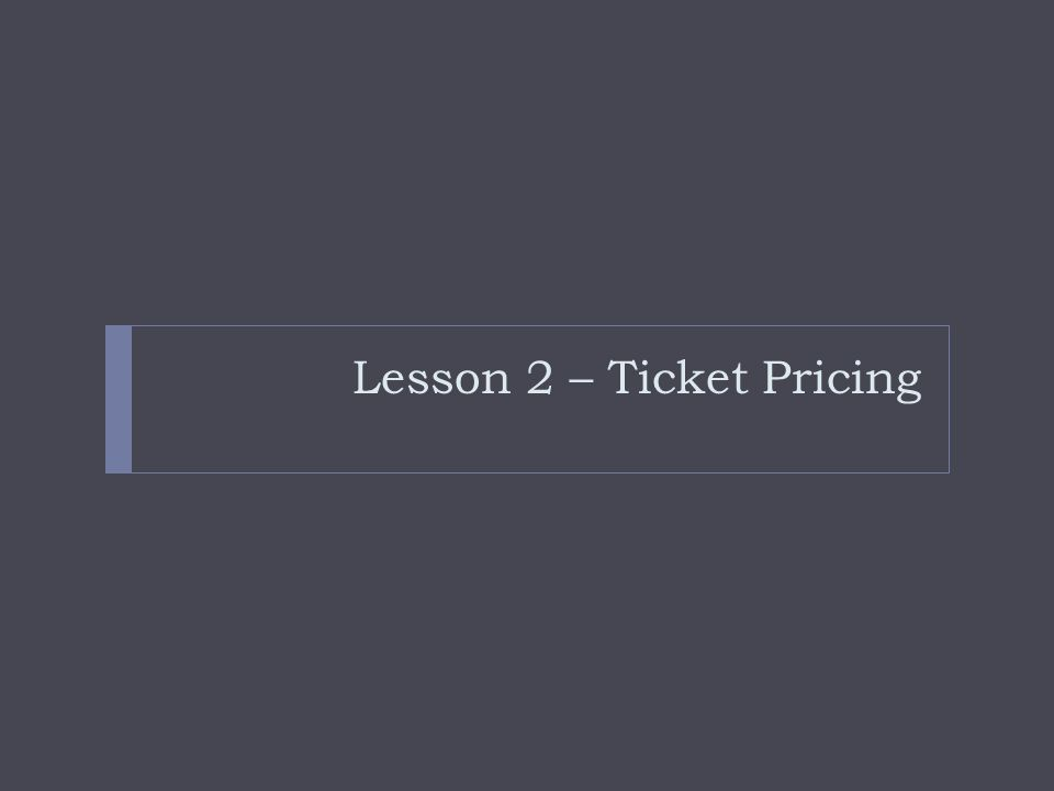 Lesson 2 – Ticket Pricing