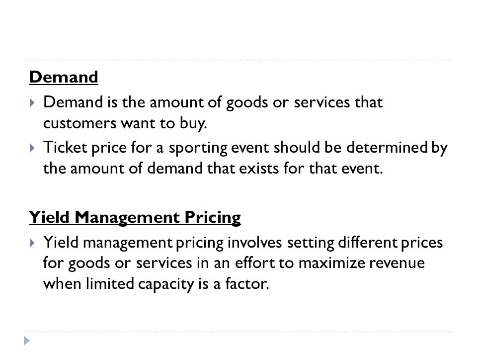Demand Demand is the amount of goods or services that customers want to buy.