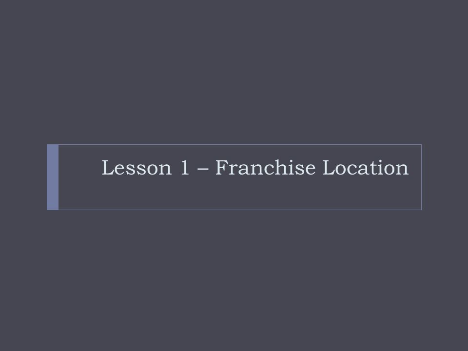 Lesson 1 – Franchise Location