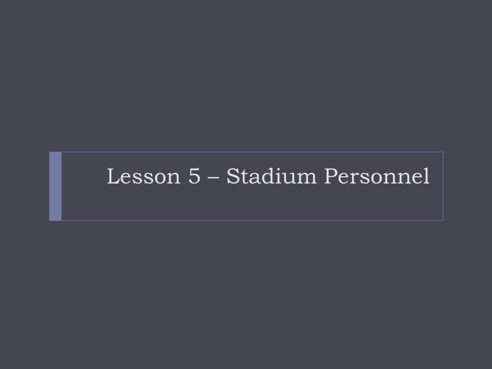 Lesson 5 – Stadium Personnel