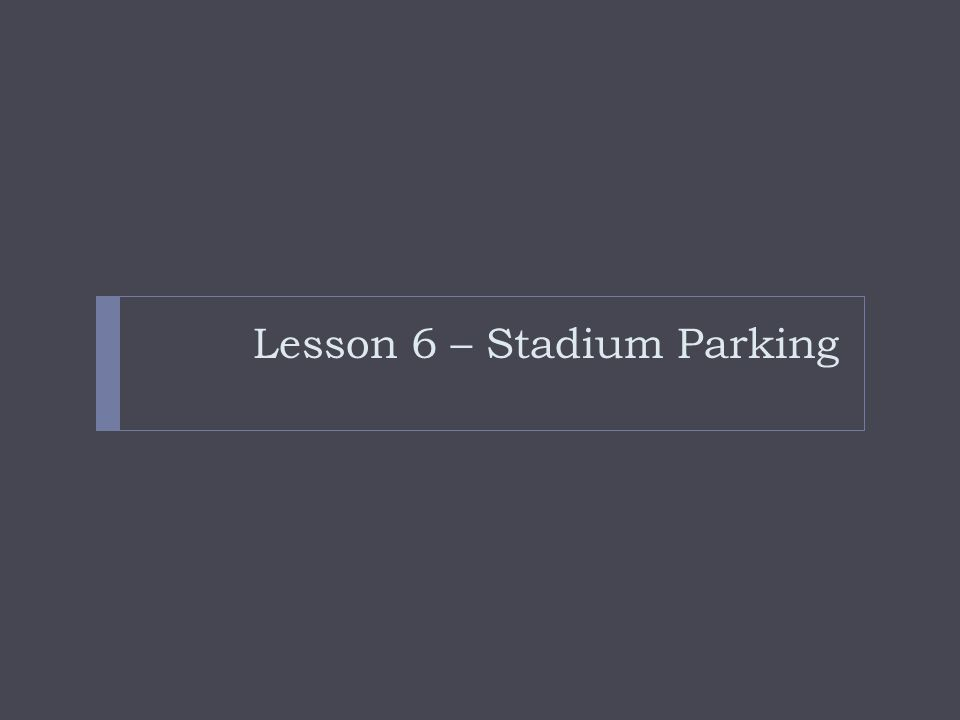 Lesson 6 – Stadium Parking