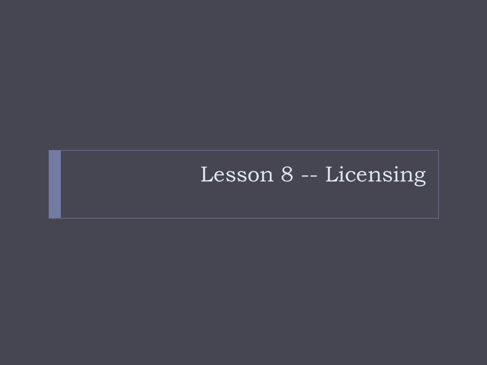 Lesson 8 -- Licensing