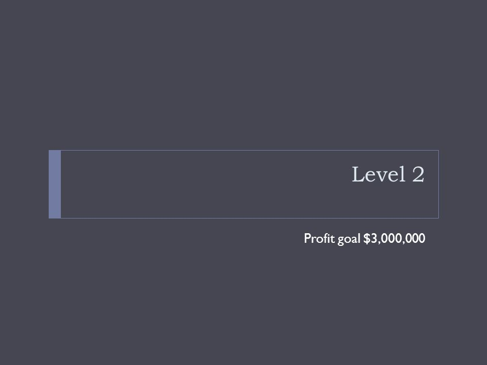Level 2 Profit goal $3,000,000