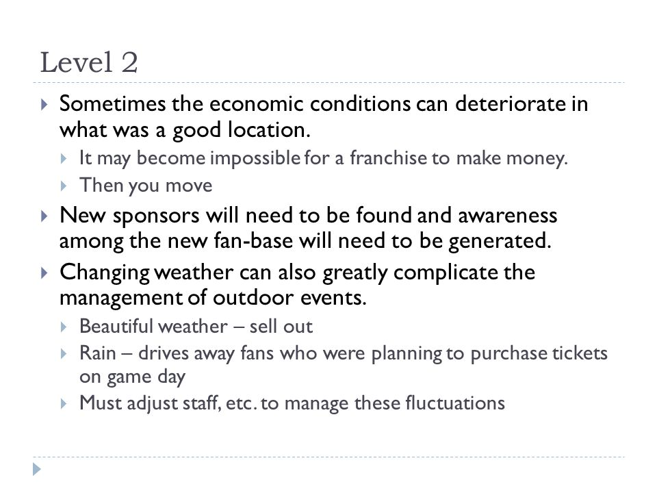 Level 2 Sometimes the economic conditions can deteriorate in what was a good location. It may become impossible for a franchise to make money.