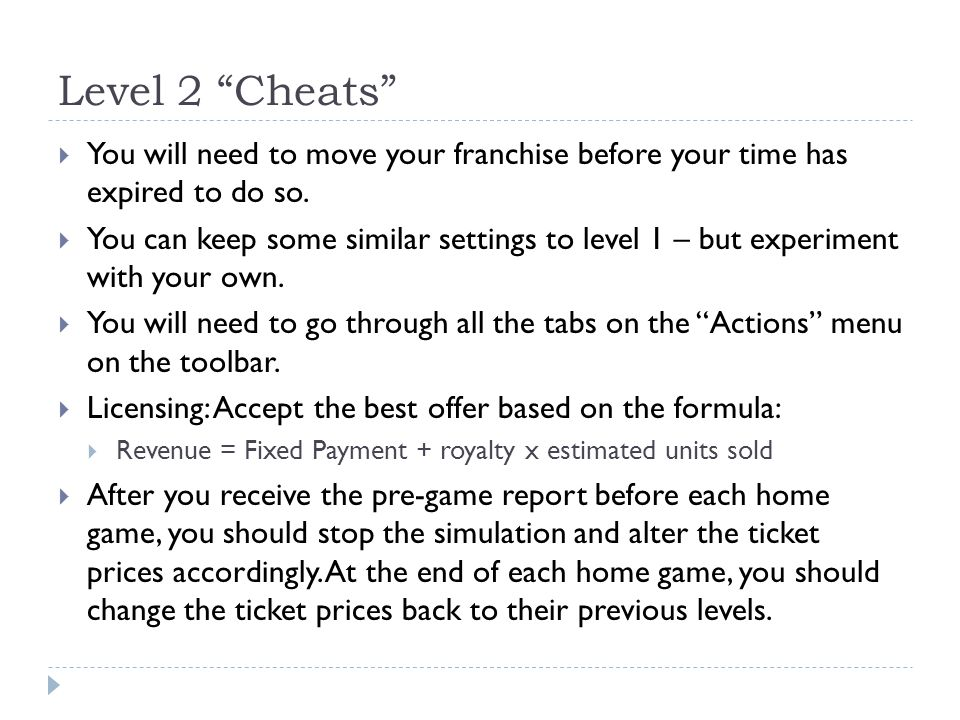 Level 2 Cheats You will need to move your franchise before your time has expired to do so.