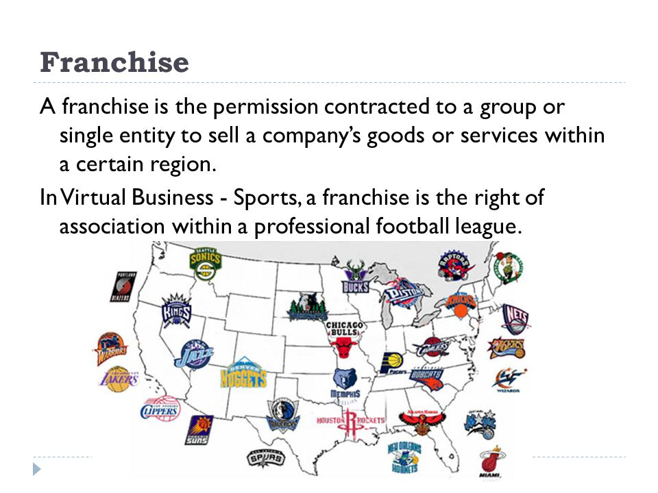 Franchise A franchise is the permission contracted to a group or single entity to sell a company's goods or services within a certain region.