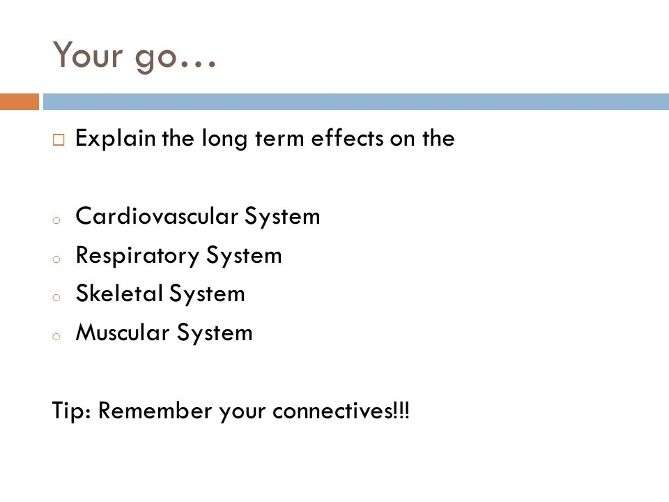 Your go… Explain the long term effects on the Cardiovascular System