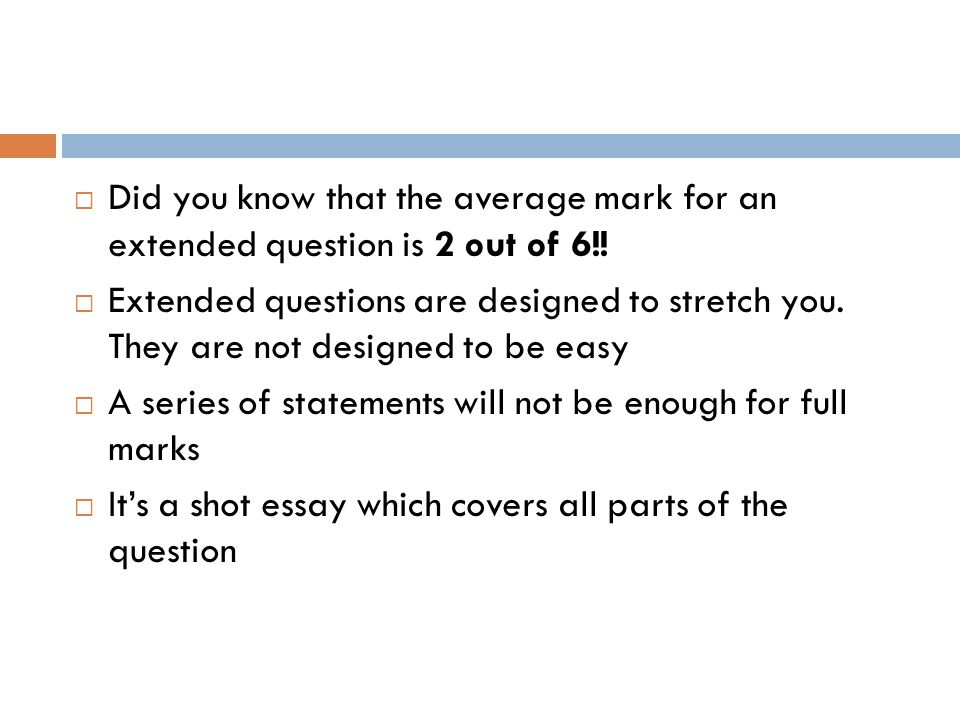 Did you know that the average mark for an extended question is 2 out of 6!!