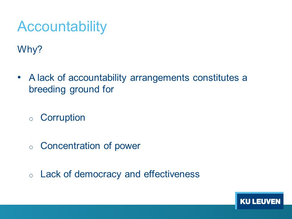 Accountability Why A lack of accountability arrangements constitutes a breeding ground for. Corruption.