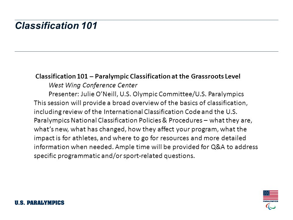 Classification 101 Classification 101 – Paralympic Classification at the Grassroots Level. West Wing Conference Center.