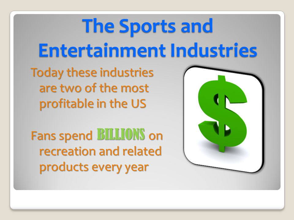 The Sports and Entertainment Industries