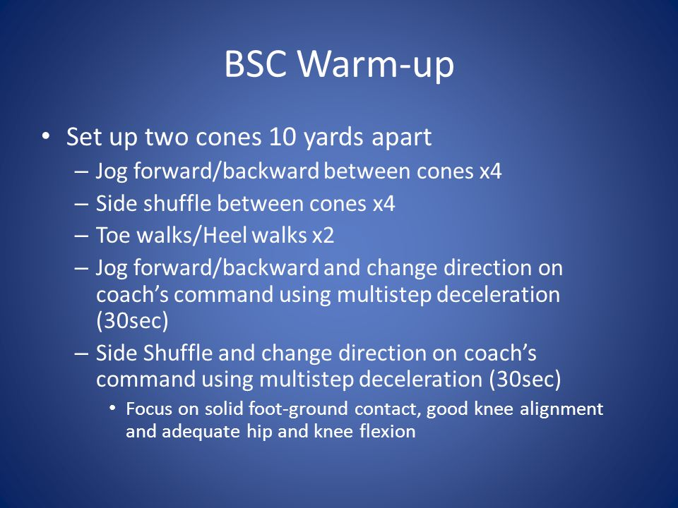 BSC Warm-up Set up two cones 10 yards apart