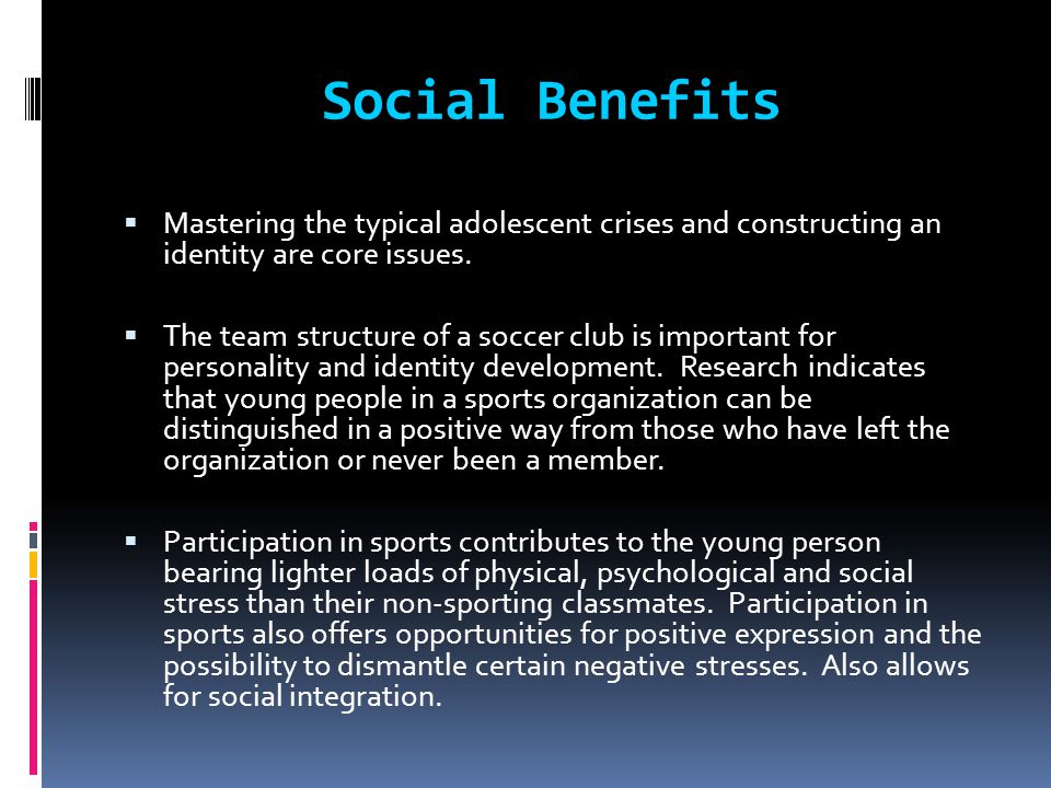 Social Benefits Mastering the typical adolescent crises and constructing an identity are core issues.