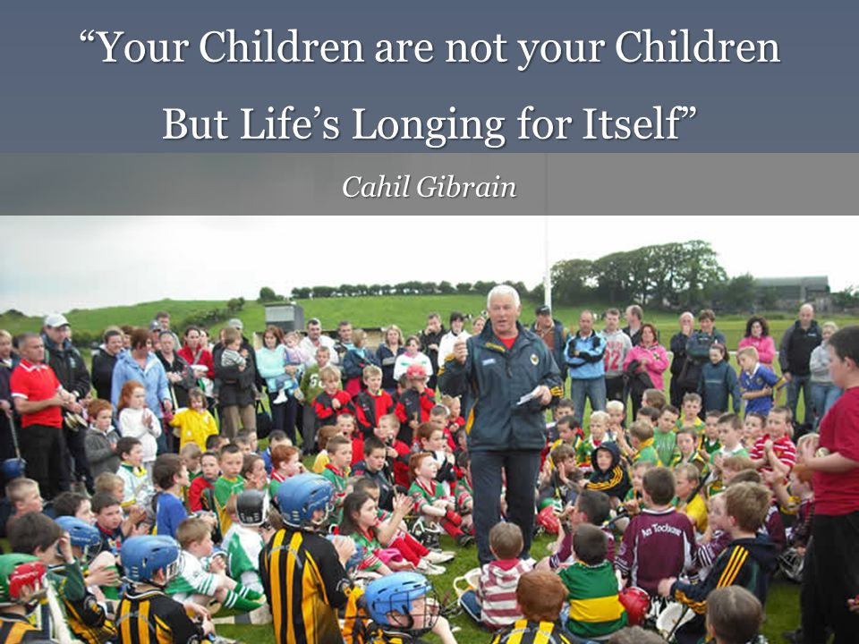 Your Children are not your Children But Life's Longing for Itself