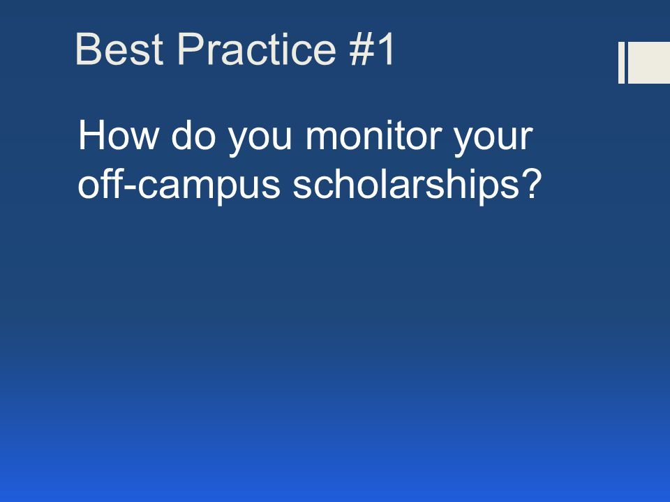 Best Practice #1 How do you monitor your off-campus scholarships