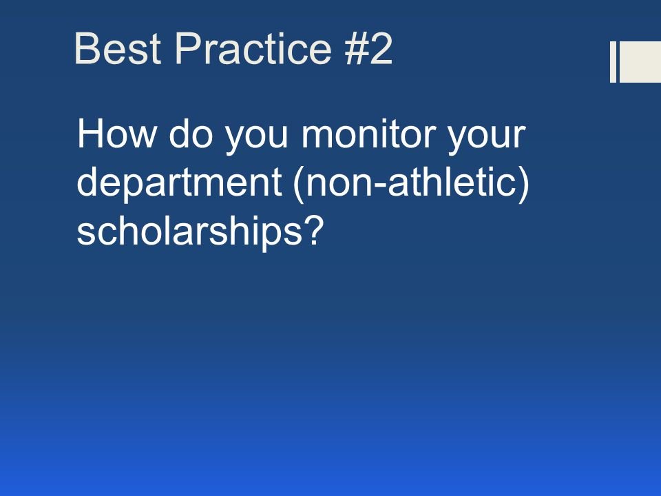 Best Practice #2 How do you monitor your department (non-athletic) scholarships