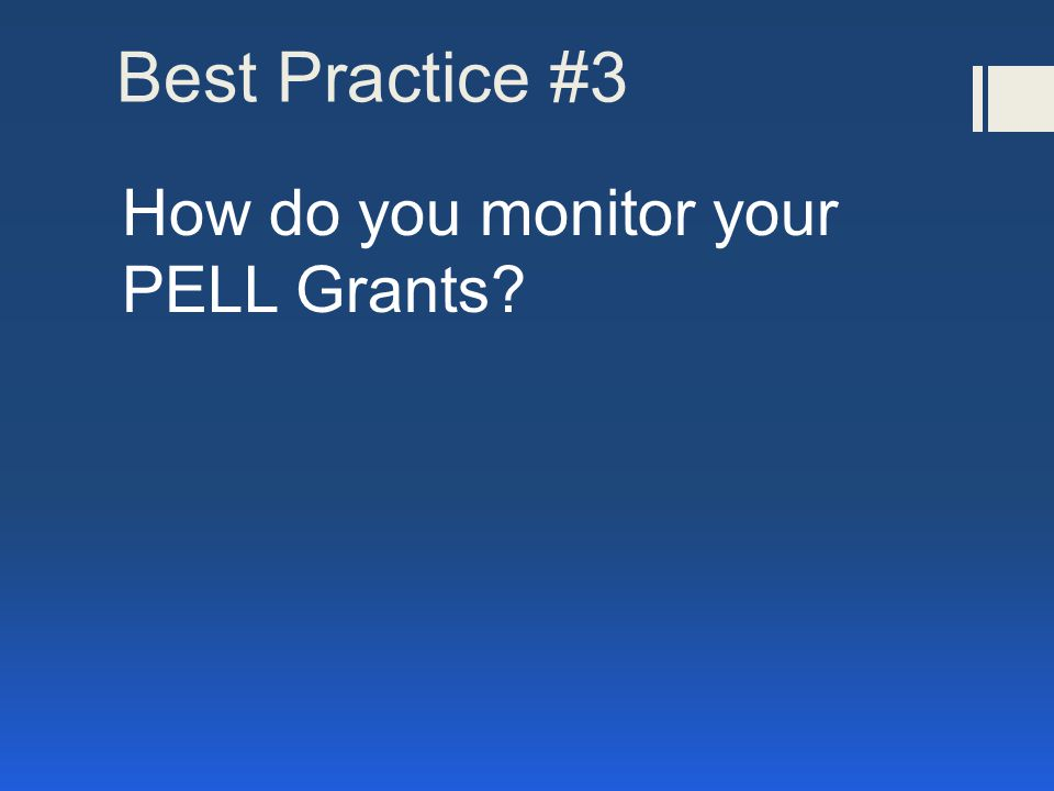 Best Practice #3 How do you monitor your PELL Grants