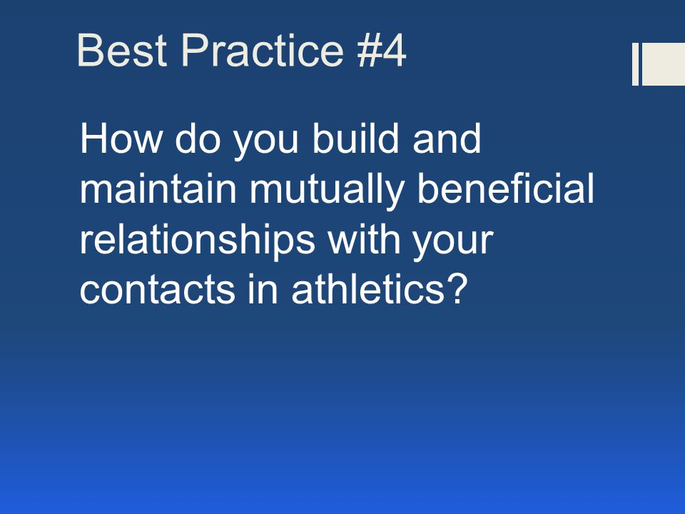 Best Practice #4 How do you build and maintain mutually beneficial relationships with your contacts in athletics