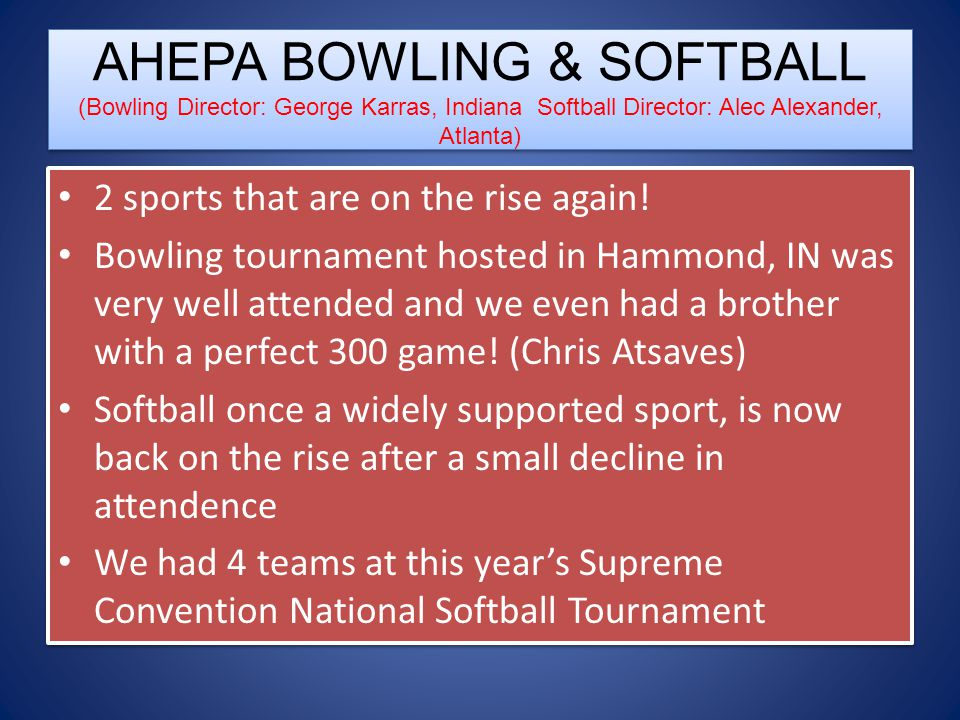 AHEPA BOWLING & SOFTBALL (Bowling Director: George Karras, Indiana Softball Director: Alec Alexander, Atlanta)