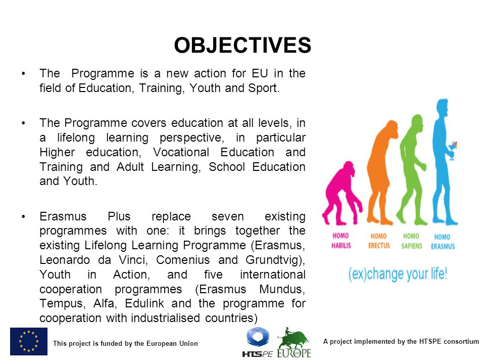 OBJECTIVES The Programme is a new action for EU in the field of Education, Training, Youth and Sport.