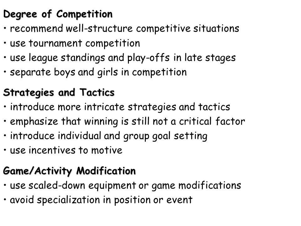 Degree of Competition • recommend well-structure competitive situations. • use tournament competition.