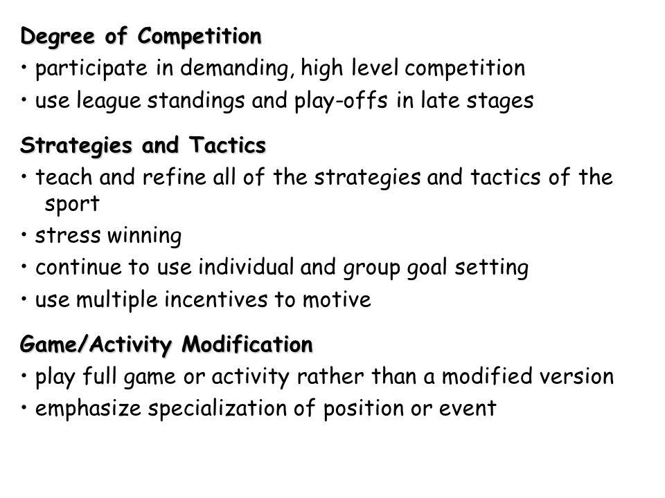 Degree of Competition • participate in demanding, high level competition. • use league standings and play-offs in late stages.
