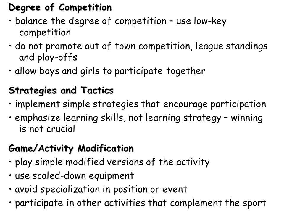 Degree of Competition • balance the degree of competition – use low-key competition.