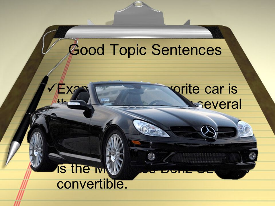 Good Topic Sentences Example 1: My favorite car is the Toyota Corolla for several reasons.