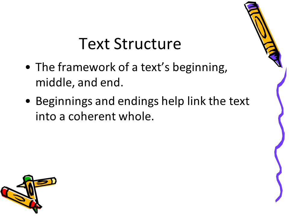Text Structure The framework of a text's beginning, middle, and end.