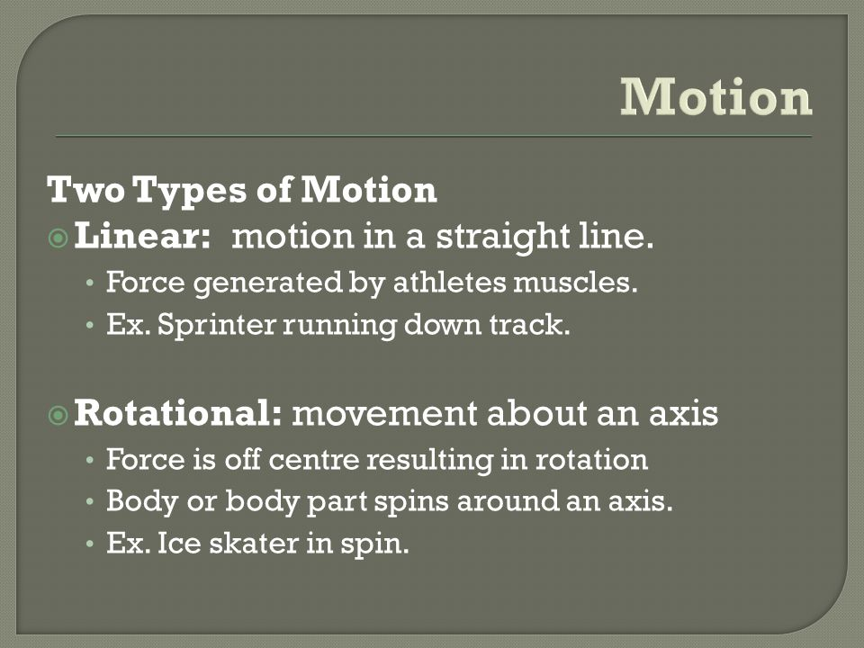 Motion Two Types of Motion Linear: motion in a straight line.