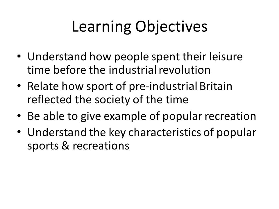 Learning Objectives Understand how people spent their leisure time before the industrial revolution.