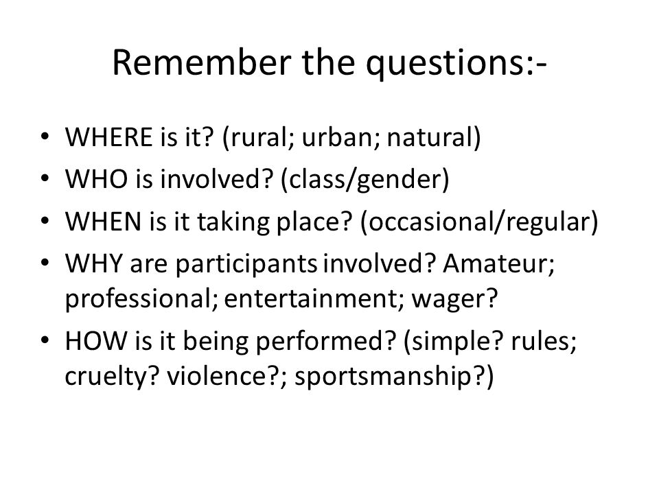 Remember the questions:-