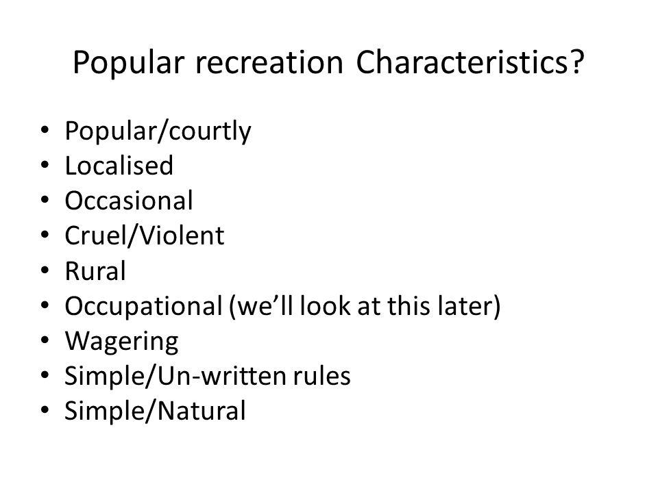 Popular recreation Characteristics