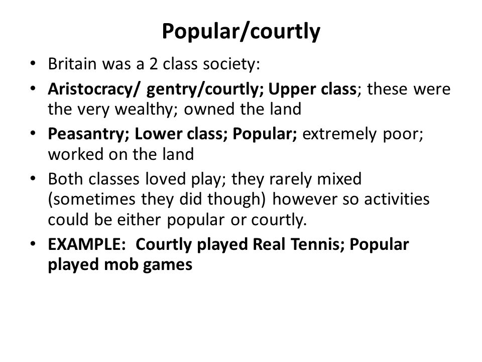 Popular/courtly Britain was a 2 class society: