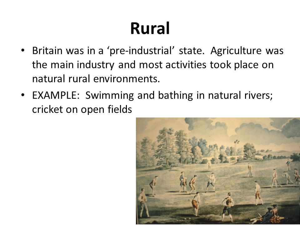 Rural Britain was in a 'pre-industrial' state. Agriculture was the main industry and most activities took place on natural rural environments.