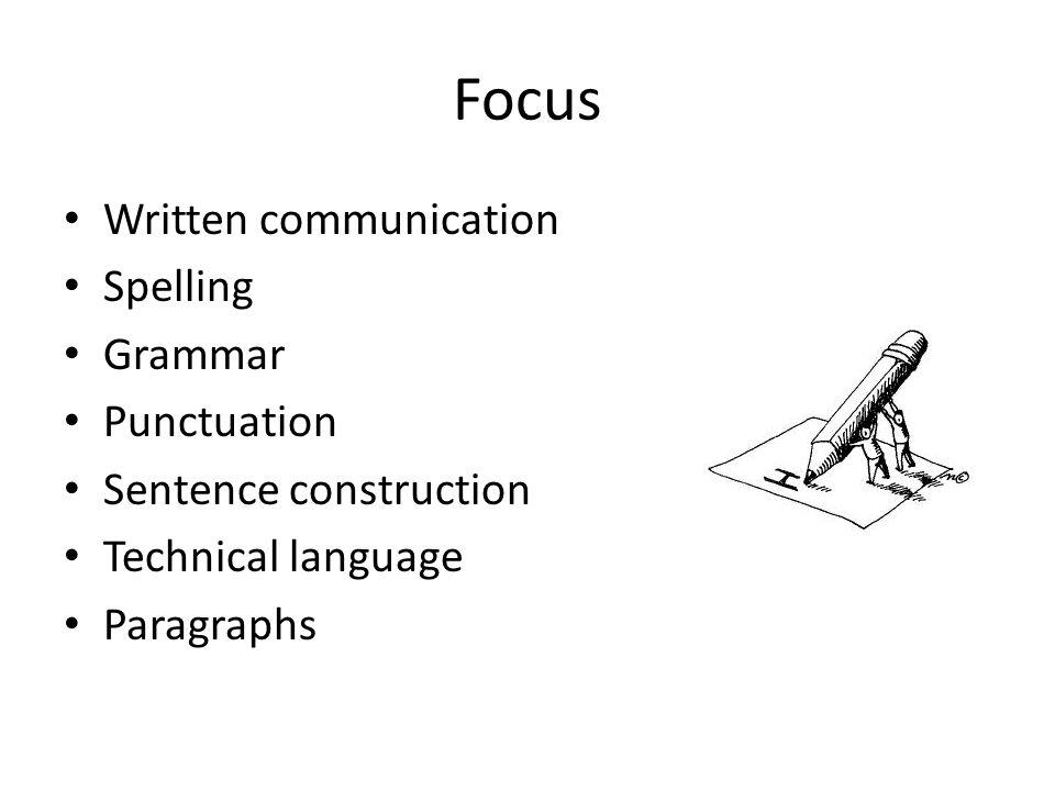Focus Written communication Spelling Grammar Punctuation
