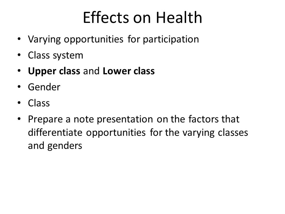 Effects on Health Varying opportunities for participation Class system