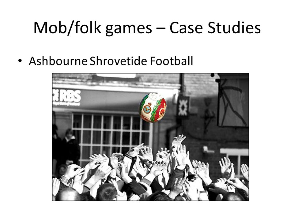 Mob/folk games – Case Studies