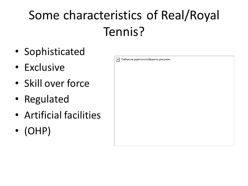 Some characteristics of Real/Royal Tennis