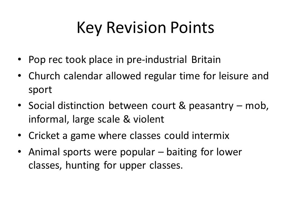 Key Revision Points Pop rec took place in pre-industrial Britain