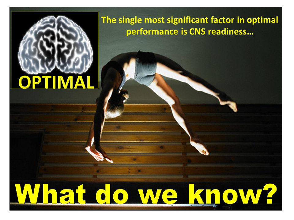 The single most significant factor in optimal performance is CNS readiness…