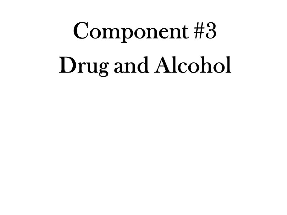 Component #3 Drug and Alcohol