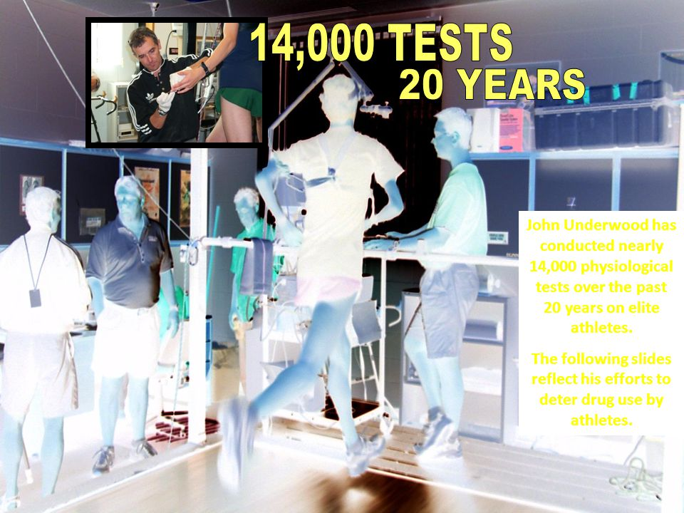14,000 TESTS 20 YEARS. John Underwood has conducted nearly 14,000 physiological tests over the past 20 years on elite athletes.