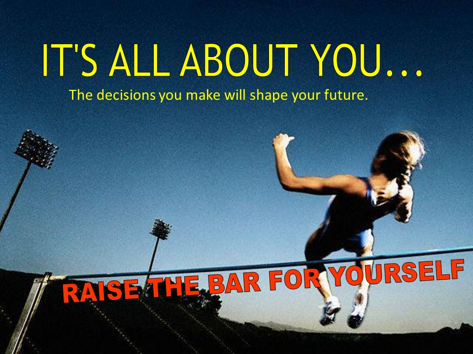RAISE THE BAR FOR YOURSELF