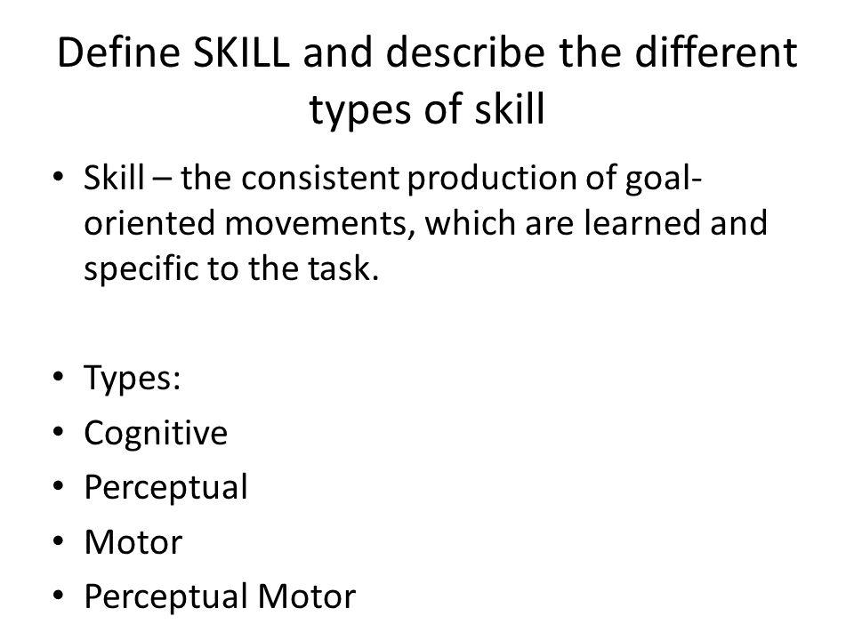 Define SKILL and describe the different types of skill
