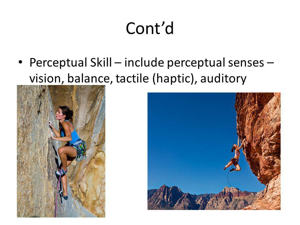 Cont'd Perceptual Skill – include perceptual senses – vision, balance, tactile (haptic), auditory